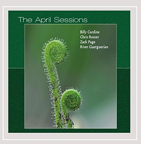 The April Sessions (attainment. Billy Cardine, Chris Rosser, Zack Page & River Guerguerian)