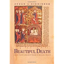 Beautiful Death: Jewish Poetry and Martyrdom in Medieval France