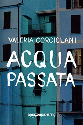 Acqua passata Copertina flessibile – 18 apr 2017 Valeria Corciolani Amazon Publishing 1503943895 FICTION / General
