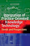 Integration of Practice-Oriented Knowledge Technology: Trends and Prospectives : Trends and Prospectives, , 3642344704