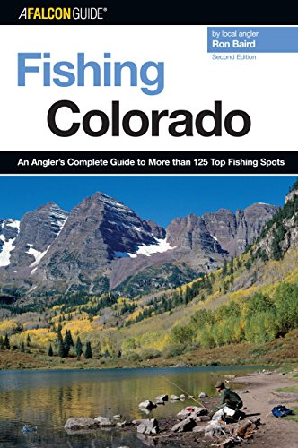 Fishing Colorado: An Angler's Complete Guide To More Than 125 Top Fishing Spots (Fishing Series)