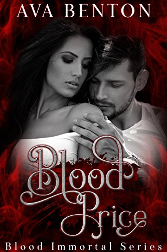 Blood Price: Paranormal Vampire Romance (Blood Immortal Book 1) by [Benton, Ava]