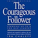 The Courageous Follower: Standing Up to and for Our Leaders Audiobook by Ira Chaleff Narrated by R. K. Meier
