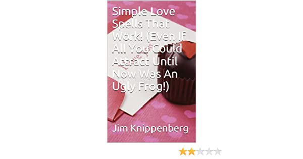 Simple Love Spells That Work! (Even If All You Could Attract Until Now Was An Ugly Frog!)