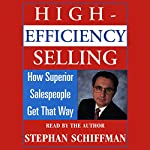 High Efficiency Selling: How Superior Salespeople Get That Way | Stephan Schiffman