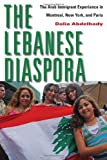 The Lebanese Diaspora: The Arab Immigrant Experience in Montreal, New York, and Paris, Dalia Abdelhady, 0814707343