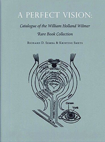 PERFECT VISION: CATALOGUE OF THE WILLIAM HOLLAND WILMER RARE BOOK - Ey Oak