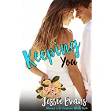 Keeping You (Always a Bridesmaid Book 2)