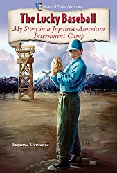 The Lucky Baseball: My Story in a Japanese-American Internment Camp (Historical Fiction Adventures)