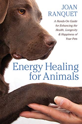 Reiki Energy Healing - Energy Healing for Animals: A Hands-On Guide for Enhancing the Health, Longevity, and Happiness of Your Pets