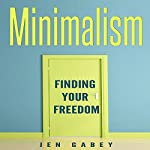 Minimalism: Finding Your Freedom | Jen Gabey