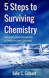 5 Steps to Surviving Chemistry: Tips for Understanding a Challenging Course (5 Steps Series Book 3)