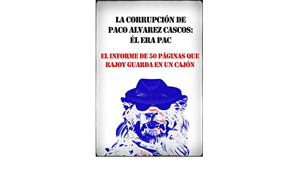 La corrupción de Paco Alvarez Cascos: él era PAC (Spanish Edition) - Kindle edition by Espía en el Congreso. Politics & Social Sciences Kindle eBooks ...