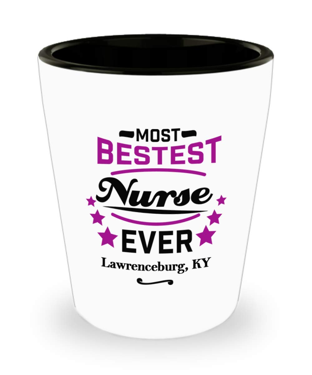 "Funny Shot Glass For Nurses:""Most Bestest Nurse Ever In Lawrenceburg, KY"" Shotglass, Graduation/Congratulation Party Gift For Females, Local & Personal For Nursing/Coworkers Living In Kentucky"