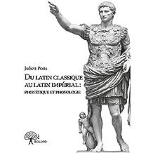 Du latin classique au latin impérial : phonétique et phonologie (Collection Classique) (French Edition)
