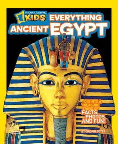 National Geographic Kids Everything Ancient Egypt: Dig Into a Treasure Trove of Facts, Photos, and Fun (Egyptian History For Kids)