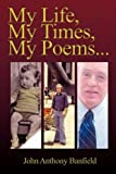 My Life, My Times, My Poems, John Banfield, 1438949995