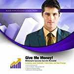 Give Me Money!: Millionaire Success Secrets Revealed |  Made for Success, Inc.