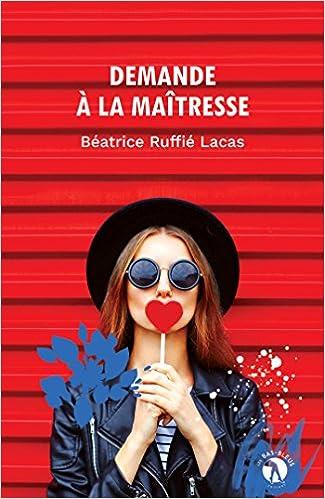 Demande à la maîtresse - Béatrice Ruffié Lacas (2018) sur Bookys