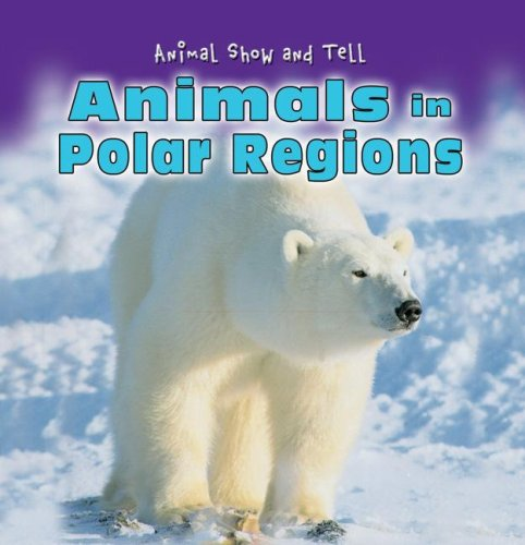 Animals in Polar Regions (Animal Show and Tell) pdf