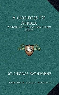 A Goddess of Africa : A Story of the Golden Fleece (1897)(Hardback) - 2010 Edition pdf epub