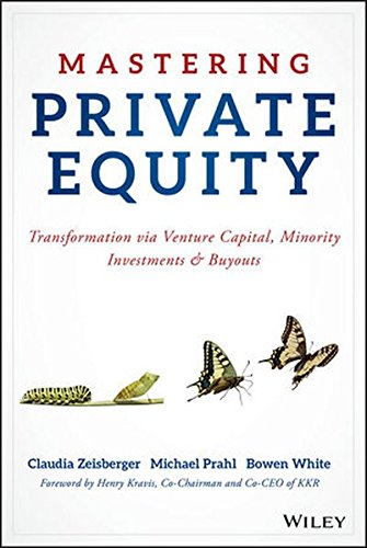 Mastering Private Equity  Transformation Via Venture Capital  Minority Investments And Buyouts
