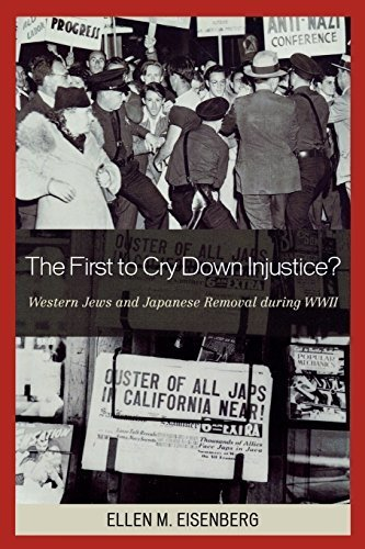 The First to Cry Down Injustice?: Western Jews and Japanese Removal During WWII by Ellen Eisenberg (2008-10-07)