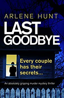 Last Goodbye: An absolutely gripping murder mystery thriller (Detectives Eli Quinn and Roxy Malloy Book 1) by [Hunt, Arlene]