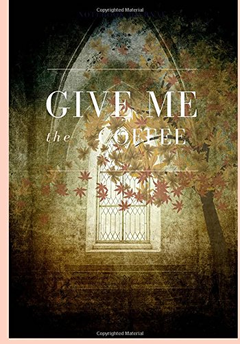 Give me the Coffee: Notebook/Journal 7x10 inches, lined paper. PDF