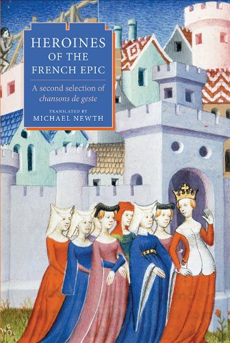 Heroines of the French Epic: A Second Selection of Chansons de Geste by Newth Michael A H