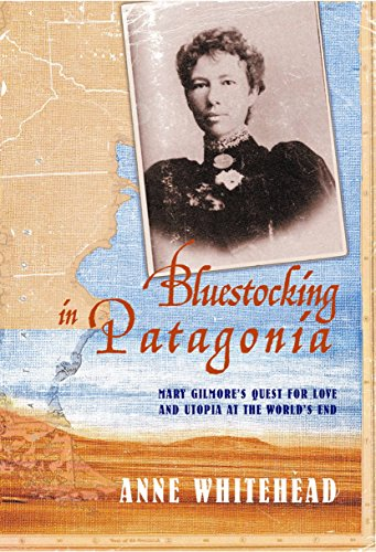 Bluestocking In Patagonia: Mary Gilmore's Quest For Love And Utopia At The World's End