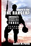 Where Is the Lone Ranger? Second Edition, Robert M. Perito, 1601271530