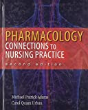 Pharmacology : Connections to Nursing Practice and NEW MyNursingLab, Adams, Michael Patrick and Urban, Carol Quam, 0133096254