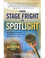 From Stage Fright to Spotlight: 99 Speakers' Secrets to Breaking the Rules and Mastering the Stage