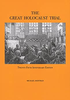 The Great Holocaust Trial: The Landmark Battle for the Right to Doubt the West's Most Sacred Relic by [Hoffman, Michael]