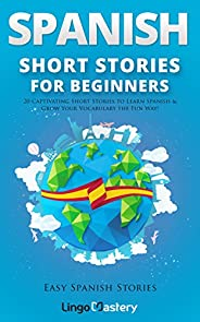 Spanish Short Stories for Beginners: 20 Captivating Short Stories to Learn Spanish & Grow Your Vocabulary