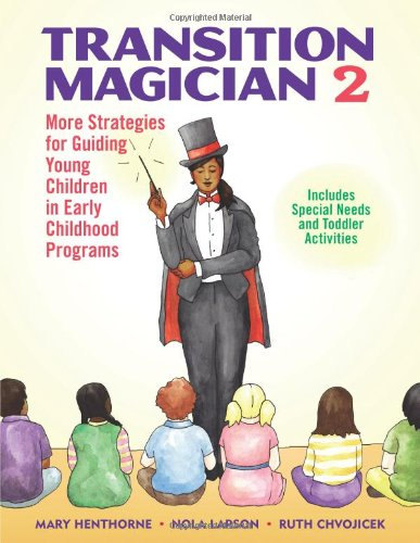 Transition Magician 2: More Strategies for Guiding Young Children in Early Childhood Programs pdf