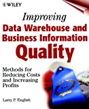 Improving Data Warehouse and Business InformationQuality: Methods for Reducing Costs and IncreasingProfits
