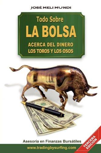 Todo Sobre La Bolsa: Acerca de los Toros y los Osos (Spanish Edition) [Jose Meli] (Tapa Blanda)