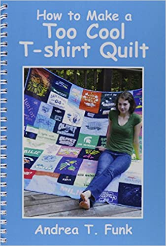 How to Make a Too Cool T-shirt Quilt: Andrea T. Funk ... : too cool tshirt quilt - Adamdwight.com