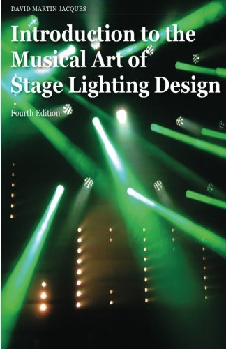 Introduction to the Musical Art of Stage Lighting Design: Fourth Edition