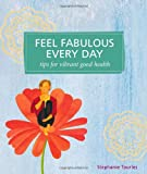Feel Fabulous Every Day, Storey Publishing Staff and Stephanie Tourles, 1580178898