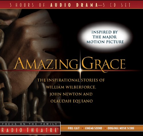 Amazing Grace: The Inspirational Stories of William Wilberforce, John Newton, and Olaudah Equiano (Radio Theatre)