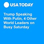 Trump Speaking With Putin, 4 Other World Leaders on Busy Saturday | Gregory Korte,David Jackson