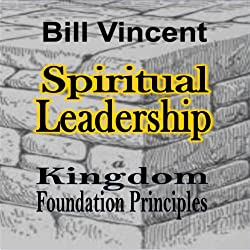 Spiritual Leadership: Kingdom Foundation Principles