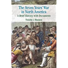 The Seven Years' War in North America: A Brief History with Documents (Bedford Series in History and Culture)