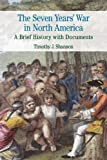 The Seven Years' War in North America : A Brief History with Documents, Shannon, Timothy J., 0312445784