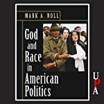 God and Race in American Politics: A Short History | Mark A. Noll
