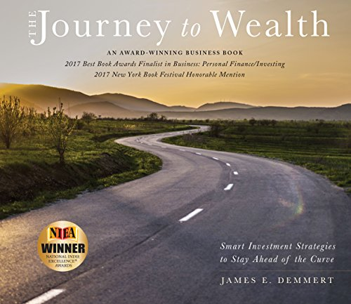 The Journey to Wealth: Smart Investment Strategies to Stay Ahead of the Curve by [Demmert, James E.]
