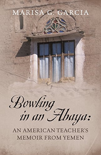 Bowling in an Abaya: An American Teacher's Memoir from Yemen